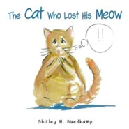 The Cat Who Lost His Meow  -     By: Shirley M. Suedkamp