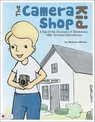 The Camera Shop Kid: A Tale of the Discovery of Oklahoma's 1889 Territorial Schoolhouse  -     By: Melissa Michie