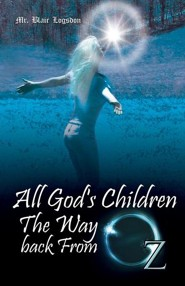 All God's Children the Way Back from Oz  -     By: Mr. Blair Logsdon