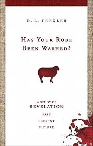 Has Your Robe Been Washed?: A Study of Revelation  -     By: D.L. Trexler