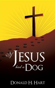 If Jesus Had a Dog  -     By: Donald H. Hart