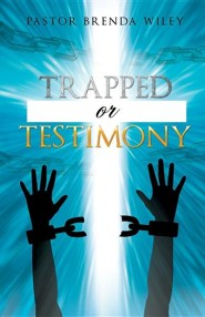 Trapped or Testimony  -     By: Pastor Brenda Wiley