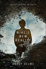 Mike's New Reality: An Adventure in Faith  -     By: Buddy Helms