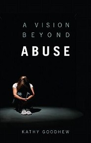 A Vision Beyond Abuse  -     By: Kathy Goodhew