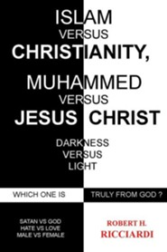 Islam vs. Christianity: Muhammad vs. Jesus Christ: Which One Is Truly from God  -     By: Robert H. Ricciardi