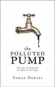 The Polluted Pump: Help for Cleaning Out the Filth in Our Lives  -     By: Darla Daniel