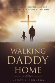 Walking Daddy Home  -     By: Nancy L. Sonnema