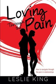 Loving Through the Pain  -     By: Leslie King