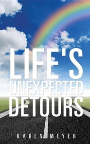 Life's Unexpected Detours  -     By: Karen Meyer