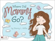 Where Did Mommy Go?  -     By: Sherry L. Riffle
