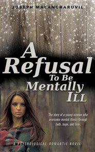 A Refusal to Be Mentally Ill  -     By: Joseph Malancharuvil