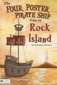 The Four Poster Pirate Ship Goes to Rock Island  -     By: Sherron Pounds
