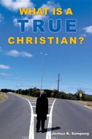 What Is a True Christian?  -     By: Joshua K. Sampong