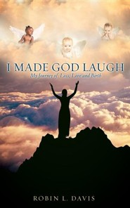 I Made God Laugh  -     By: Robin L. Davis