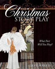 The Christmas Story Play - What Part Will You Play?  -     By: Steve Harris