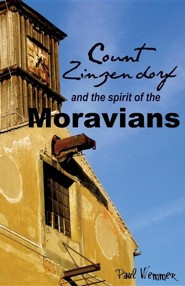 Count Zinzendorf and the Spirit of the Moravians  -     By: Paul Wemmer