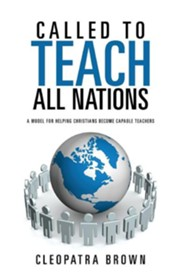 Called to Teach All Nations  -     By: Cleopatra Brown