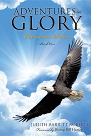 Adventures in Glory-Overcomer Series, Book One  -     By: Judith Barrett Roberts
