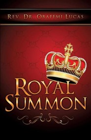 Royal Summon  -     By: Rev. Dr. Obafemi Lucas