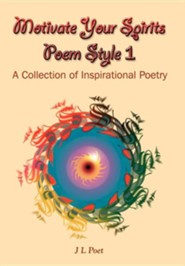 Motivate Your Spirits Poem Style 1: A Collection of Inspirational Poetry  -     By: J.L. Poet