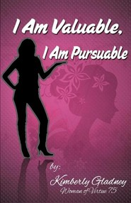 I Am Valuable, I Am Pursuable  -     By: Kimberly Gladney