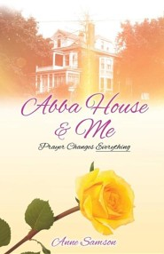 Abba House & Me: Prayer Changes Everything  -     By: Anne Samson