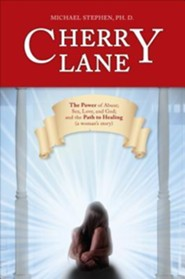 Cherry Lane: The Power of Abuse; Sex, Love and God; And the Path to Healing (a Woman's Story)  -     By: Michael Stephen