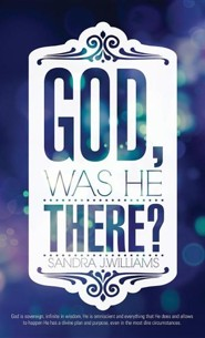 God, Was He There?  -     By: Sandra J. Williams