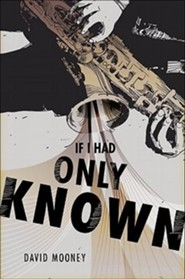 If I Had Only Known  -     By: David Mooney