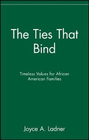 The Ties That Bind: Timeless Values for African American Families  -     By: Joyce A. Ladner