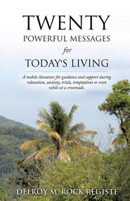 Twenty Powerful Messages for Today's Living  -     By: Delroy M. Rock Registe
