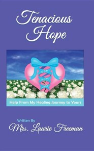 Tenacious Hope  -     By: Mrs. Laurie Freeman