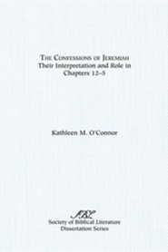 The Confessions of Jeremiah: Their Interpretation and Role in Chapters 1-25  -     By: Kathleen M. O'Conner