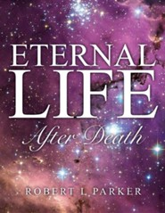 Eternal Life After Death  -     By: Robert L. Parker