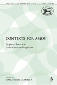 Contexts for Amos: Prophetic Poetics in Latin-American Perspective  -     Edited By: Mark Daniel Carroll R.     By: Mark Daniel Carroll R.(ED.) & M. Daniel Carroll R(ED.)