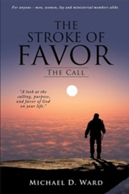 The Stroke of Favor: The Call  -     By: Michael D. Ward