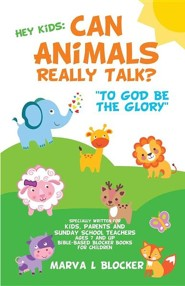 Hey Kids: Can Animals Really Talk?  -     By: Marva L. Blocker