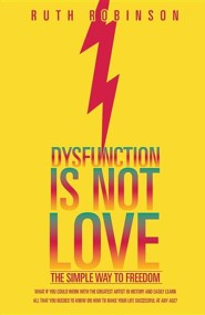 Dysfunction Is Not Love  -     By: Ruth Robinson