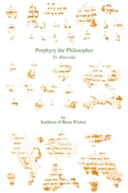Porphyry the Philosopher: To Marcella  -     By: Kathleen O'Brien Wicker