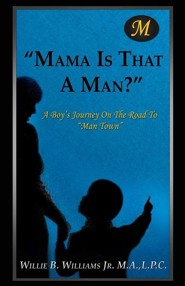 Mama Is That a Man?  -     By: Willie B. Williams Jr.