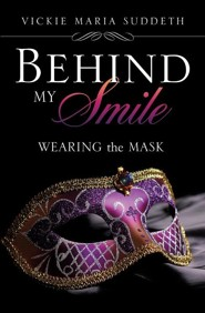 Behind My Smile  -     By: Vickie Maria Suddeth