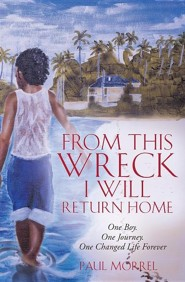 From This Wreck I Will Return Home  -     By: Paul Morrel