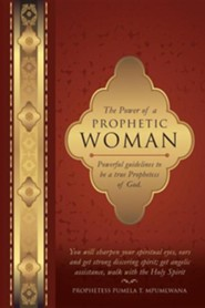 The Power of a Prophetic Woman  -     By: Prophetess Pumela T. Mpumlwana
