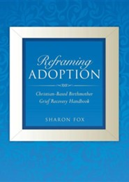 Reframing Adoption  -     By: Sharon Fox