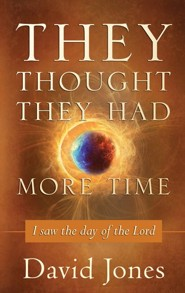 They Thought They Had More Time: I Saw the Day of the Lord  -     By: David Jones