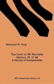 The Least of My Brothers: Mathew 25:31-46 a History of Interpretation  -     By: Sherman W. Gray