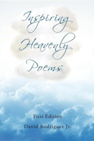Inspiring Heavenly Poems  -     By: David Rodriguez Jr.