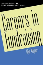 Careers in Fundraising  -     By: Lilya Wagner, Paulette V. Maehara, Timothy L. Seiler