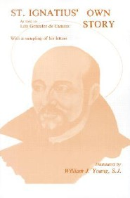 St. Ignatius' Own Story  -     Translated By: William J. Young     By: Saint Ignatius of Loyola
