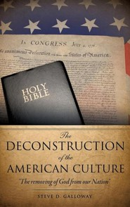 The Deconstruction of the American Culture  -     By: Steve D. Galloway